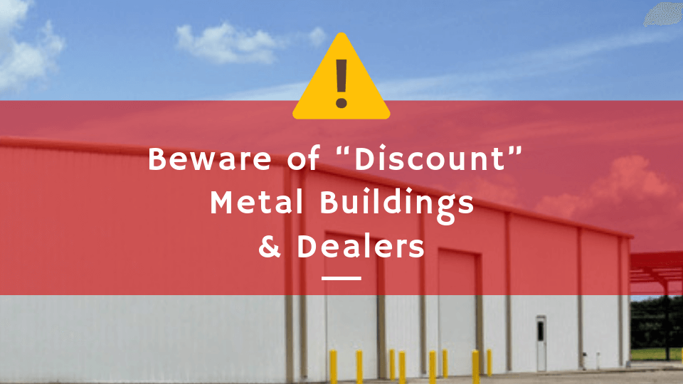 "Beware of ""Discount"" Metal Buildings & Dealers"