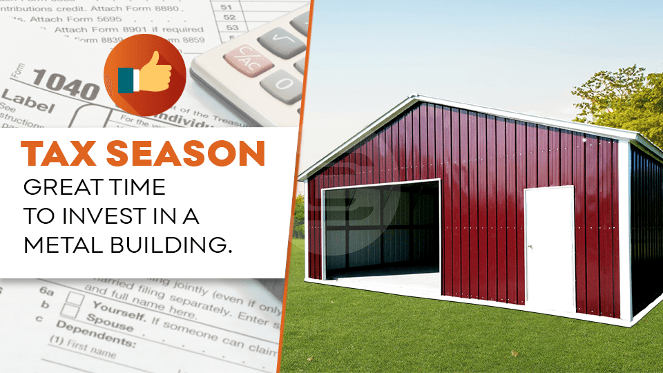 TAX SEASON - A GREAT TIME TO INVEST IN A METAL BUILDING