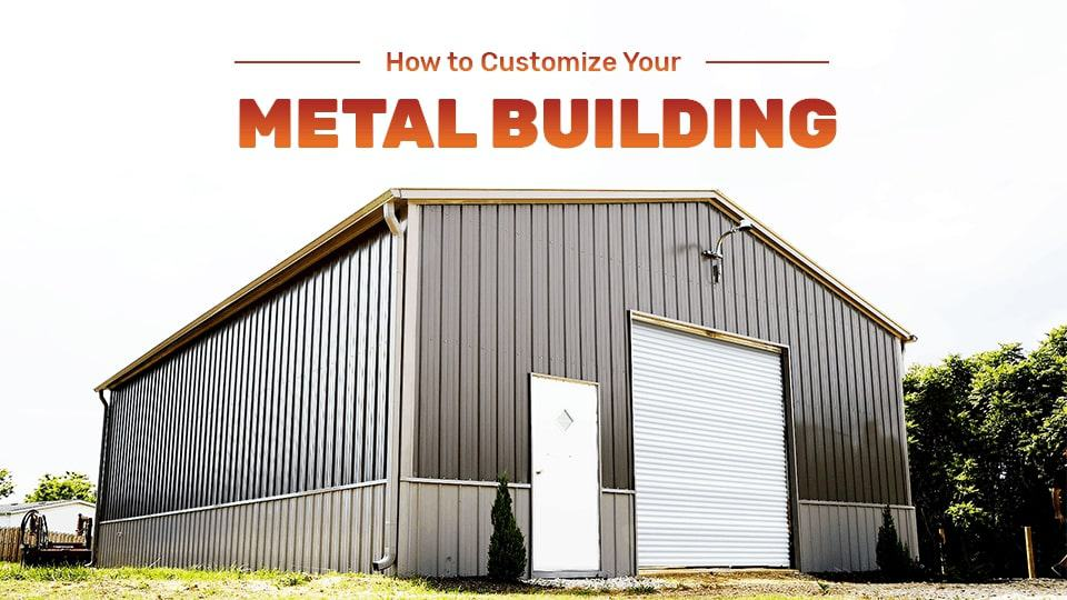 How to Customize Your Metal Building?