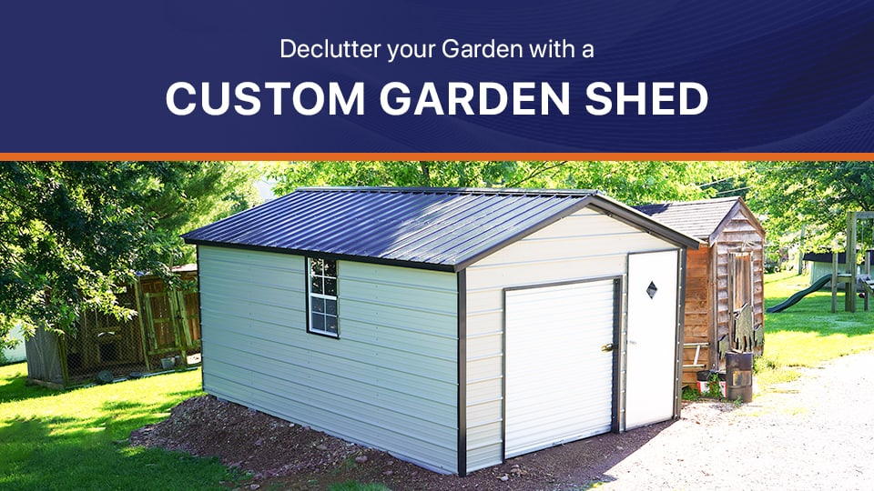 Declutter Your Garden with a Custom Garden Shed