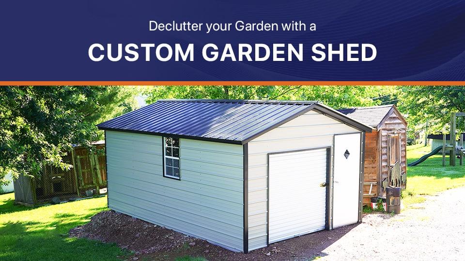 Declutter Your Garden with a Custom Garden Shed