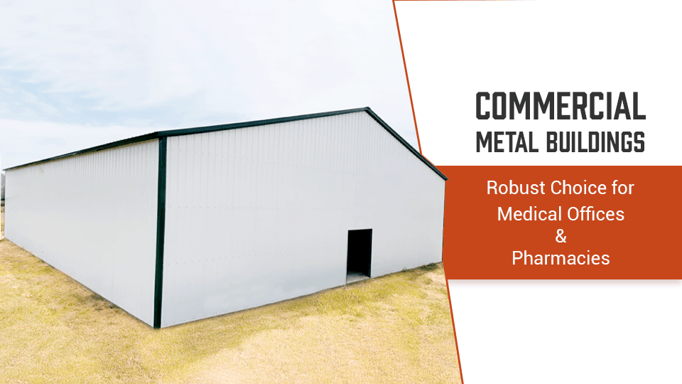 Commercial Metal Buildings - Robust Choice for Medical Offices and Pharmacies
