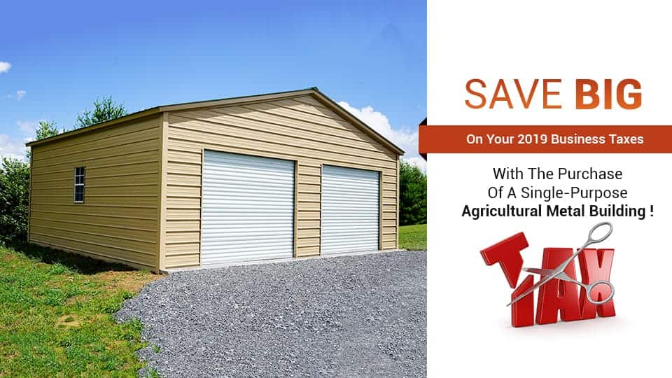 Save BIG on Your 2019 Business Taxes with the Purchase of a Single-Purpose Agricultural Metal Building!