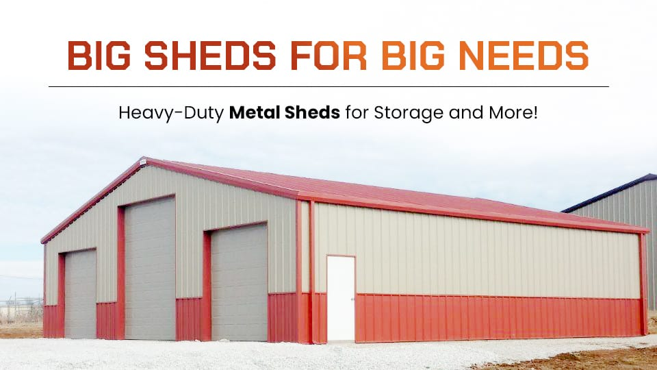 BIG Sheds for BIG Needs – Heavy-Duty Metal Sheds for Storage and More!