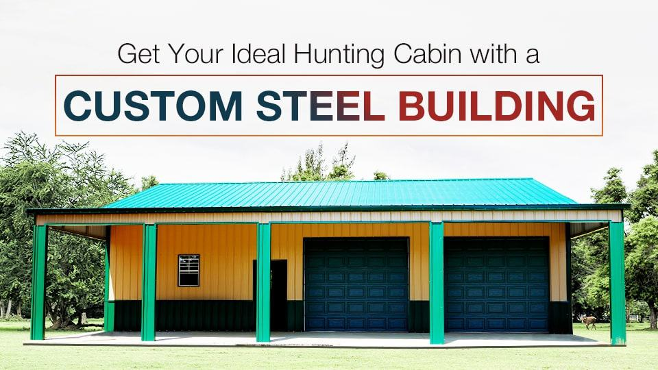 Get Your Ideal Hunting Cabin with a Custom Steel Building