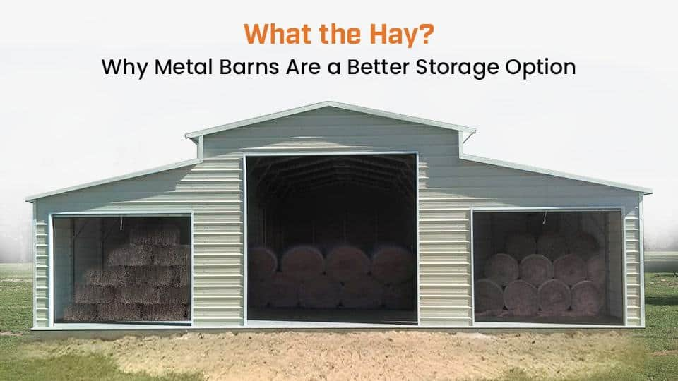 What the Hay? Why Metal Barns Are a Better Storage Option