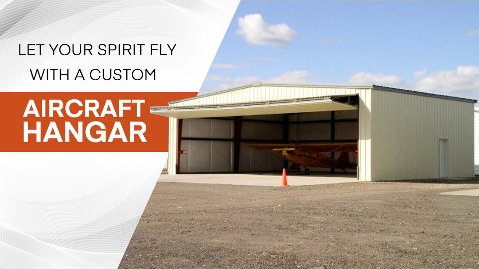 Let Your Spirit Fly with a Custom Aircraft Hangar