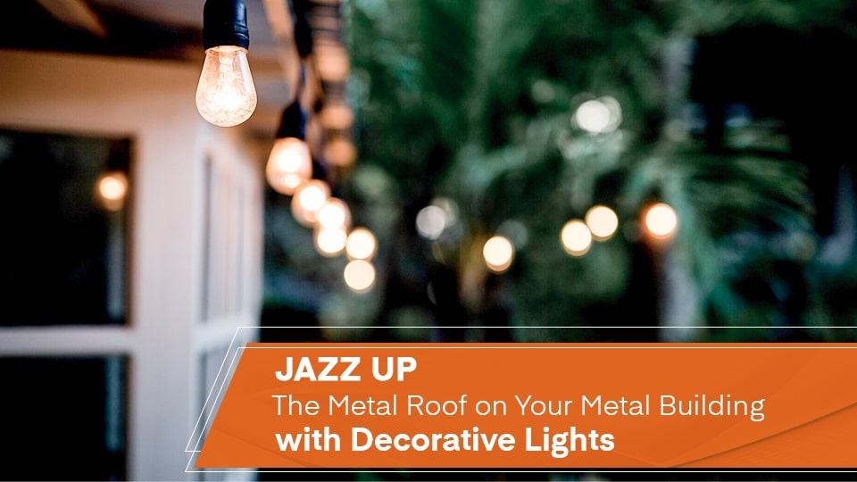 Jazz Up the Metal Roof on Your Metal Building with Decorative Lights