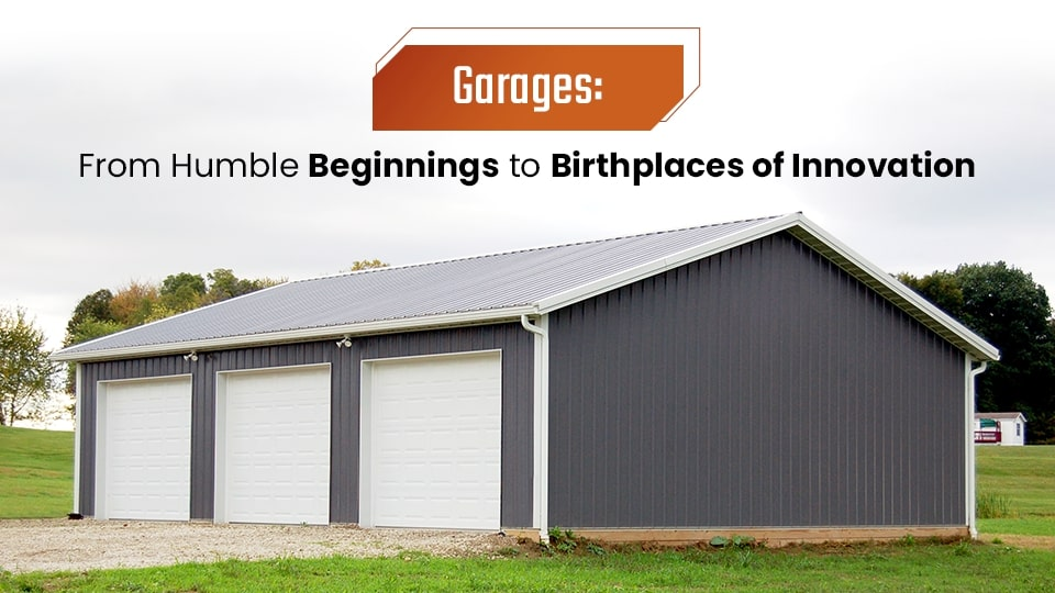 Garages: From Humble Beginnings to Birthplaces of Innovation