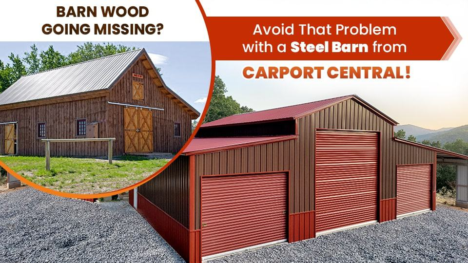 Barn Wood Going Missing? Avoid That Problem with a Steel Barn from Carport Central!