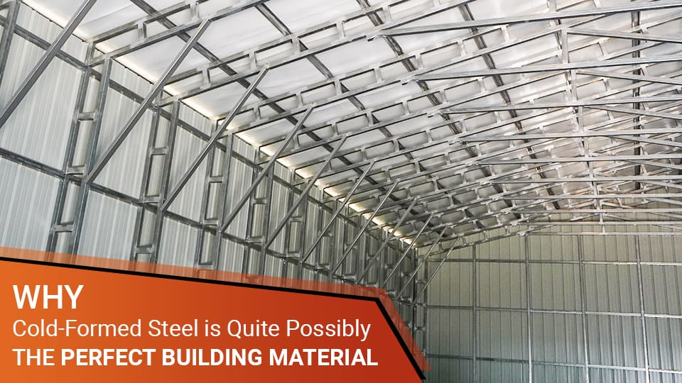 Why Cold-Formed Steel Is Quite Possibly the Perfect Building Material