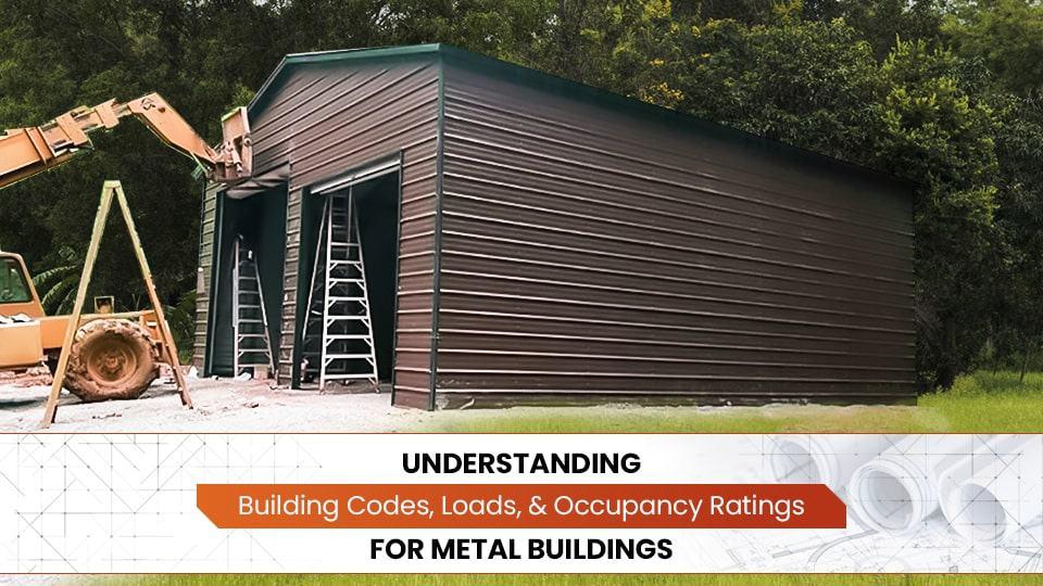 Understanding Building Codes, Loads, & Occupancy Ratings for Metal Buildings