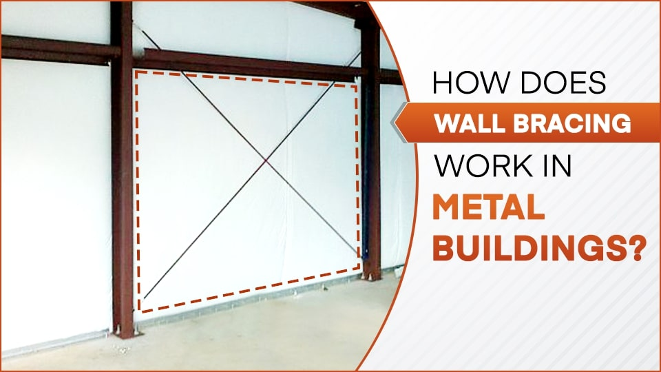 How Does Wall Bracing Work in Metal Buildings?
