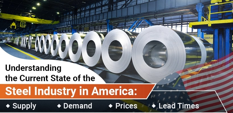 Understanding the Current State of the Steel Industry in America: Supply, Demand, Prices, & Lead Times