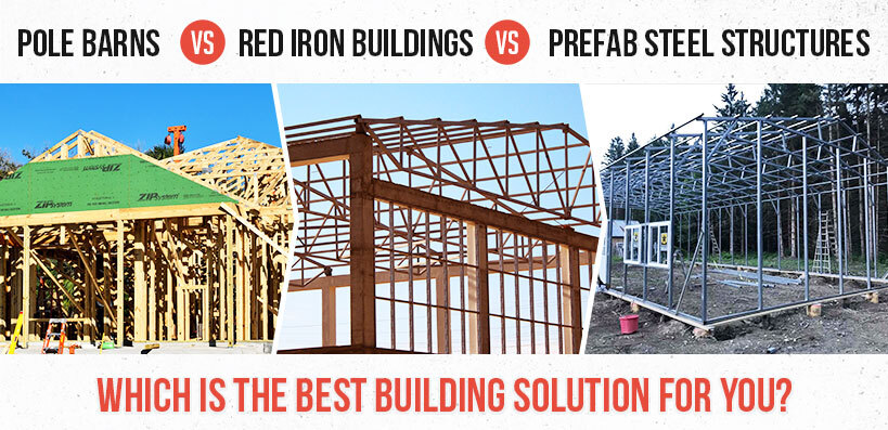 Pole Barns vs. Red Iron Buildings vs. Prefab Steel Structures: Which Is the Best Building Solution for You?