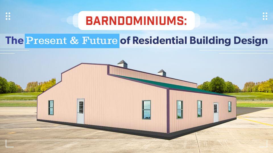 Barndominiums: The Present & Future of Residential Building Design