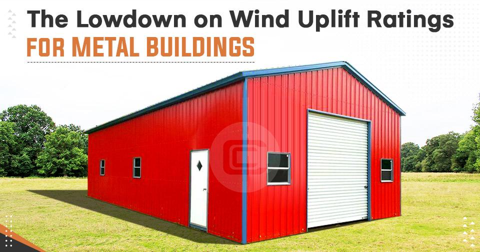 The Lowdown on Wind Uplift Ratings for Metal Buildings