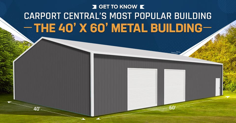 Get to Know Carport Central's Most Popular Building: The 40 x 60 Metal Building