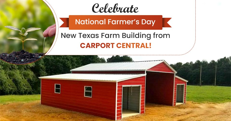 Celebrate National Farmer's Day with a New Texas Farm Building from Carport Central!